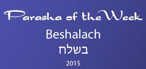Torah Portion Beshalach (2015)